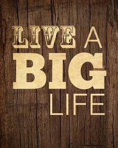 Live a Big Life 8x10 Art Print  Typography Wood Quote by LuciusArt.  You said it!!
