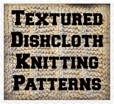 Textured Dishcloth Knitting Patterns - The Knit Wit by Shair
