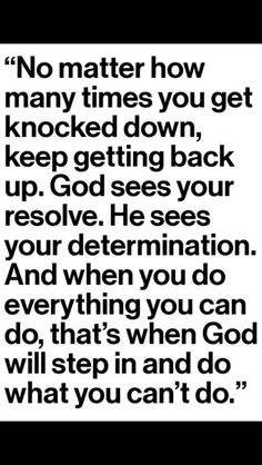 God will step in and do what you can't do!