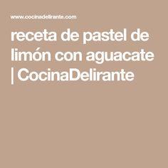 receta de pastel de limón con aguacate | CocinaDelirante