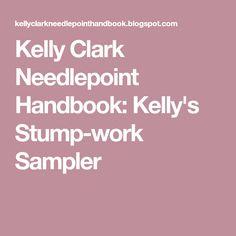 Kelly Clark Needlepoint Handbook: Kelly's Stump-work Sampler