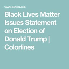 Black Lives Matter Issues Statement on Election of Donald Trump | Colorlines