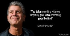 Famous chef and TV personality Anthony Bourdain loved food, but he loved people and their stories even more -- and always favored open-mindedness. Here are 15 Anthony Bourdain quotes that will urge you to take a journey and live your life to the fullest. Anthony Bourdain Tattoos, Anthony Bourdain Quotes, Daily Quotes, Love Quotes, Inspirational Quotes, Badass Quotes, Awesome Quotes, Motivational, Anthony Bordain