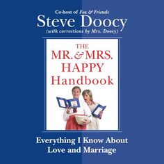 The Mr. & Mrs. Happy Handbook Ever since Eve asked Adam Do I look fat in this fig leaf? its been apparent that men dont know how to handle women. In The Mr. & Mrs. Happy Handbook Steve Doocy attempts to give all men and women answers to the questions that arise in their relationships. (To the question above the answer clearly is No hablo ingles.) This is a funny provocative and yet hopeful look at husbands and wives. Doocy riffs on everything from the first date and first kiss to last rites… Any Book, This Book, The Mister, Last Rites, Used Books, Love And Marriage, Laugh Out Loud, Self Help, I Know