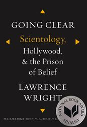 Going Clear: Scientology, Hollywood, & the Prison of Belief by Lawrence Wright - 2013 National Book Award Finalist, Nonfiction