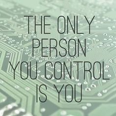 You control you