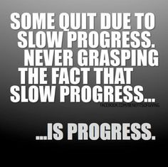 Direction matters, speed does not. One step, brick, moment at a time. Move forward!