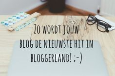 Zo wordt jouw blog de nieuwste hit in bloggerland! *knipoog*