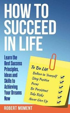 How to Succeed in Life: Learn the Best Success Principles, Ideas and Skills to Achieving Your Dreams Now  Success CAN be learned...and how you learn it