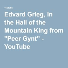 """Edvard Grieg, In the Hall of the Mountain King from """"Peer Gynt"""" - YouTube"""