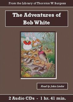The Adventures of Bob White is another  great volume in the long list of children's books by conservationist Thornton W. Burgess.  2 Audio CD's – 1 Hour and 41 Minutes.