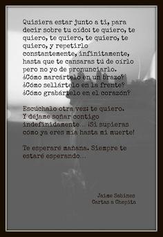 """Quisiera estar junto a ti, para decir sobre tu oido"" #Jaime Sabines#"