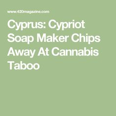 Cyprus: Cypriot Soap Maker Chips Away At Cannabis Taboo