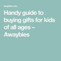 Handy guide to buying gifts for kids of all ages – Awaybies