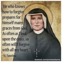 "St. Faustina - ""He who knows how to forgive prepares for himself many graces from God...."""