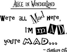 Alice in Wonderland We're all mad here, I'm mad, you're mad. cute Wall art Wall sayings quote by Epic Designs, http://www.amazon.com/dp/B005Y655PA/ref=cm_sw_r_pi_dp_vp39qb18R3WAC