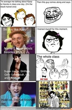 Don't mess with me dude! My brain is a kpop arsenal!