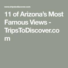 11 of Arizona's Most Famous Views - TripsToDiscover.com
