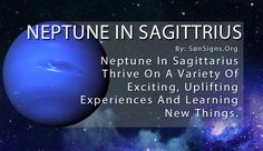 Neptune in Sagittarius love meeting new people, learning new things and building upon their wealth of knowledge.