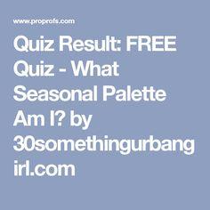 Quiz Result: FREE Quiz - What Seasonal Palette Am I? by 30somethingurbangirl.com
