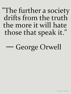Truth quote by George Orwell. I think this is such a good quote. Wise Quotes, Quotable Quotes, Great Quotes, Words Quotes, Quotes To Live By, Motivational Quotes, Inspirational Quotes, Speak The Truth Quotes, Truth Quotes Life