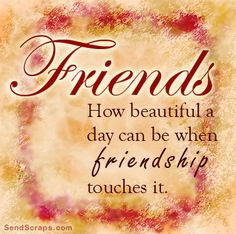 Friends, how beautiful a day can be when friendship touches it Images