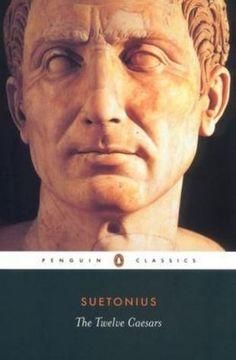 Age 12 ~ Roman History ~ Resource ~ The Twelve Caesars - Michael Grant Suetonius