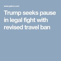 Trump seeks pause in legal fight with revised travel ban
