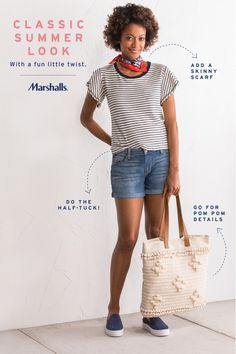 Classic summer look. Pair classic denim shorts with a striped  flutter-sleeve tee (and give it a half-tuck!). Add casual sneakers and a red skinny scarf for an unexpected twist. Then grab a trendy pom-pom tote and you're ready to go. Visit Marshalls to style your classic summer look today!