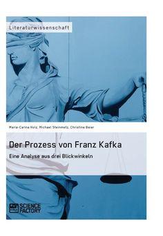 Der Prozess von Franz Kafka. Eine Analyse aus drei Blickwinkeln GRIN: http://grin.to/ZuDTd Amazon: http://grin.to/dbNVR