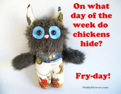 cute & clean Friday chicken joke for children featuring an adorable Monster Doll :) Funny Jokes And Riddles, Funny Jokes For Kids, Corny Jokes, Funny Puns, Jokes Kids, Funny Quotes, Hilarious, Kid Friendly Jokes, Chicken Jokes