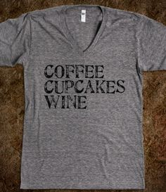 Coffee, Cupcakes, Wine  YES!