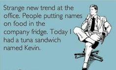 Tuna sandwich named Kevin Office Humor, Work Humor, Funny Office, Office Fun, Job Quotes, Funny Quotes, Sandwich Names, People Names, Funny Messages