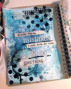 Art Journaling -If you make mistakes it means you are out there doing something.