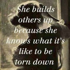 We've all been torn down. We know what it feels like. Try helping people up or higher instead.