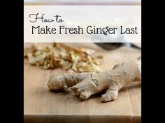 How to Make Fresh Ginger Last Longer