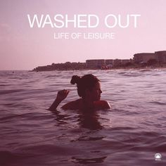 Washed Out – Life of Leisure EP : newdust // indie music blog