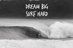 Dream big, Surf hard..