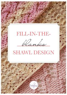 Fill in the Blanks Shawl Design