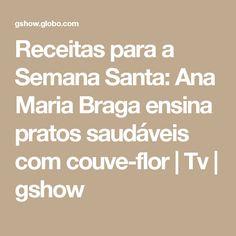 Receitas para a Semana Santa: Ana Maria Braga ensina pratos saudáveis com couve-flor | Tv | gshow