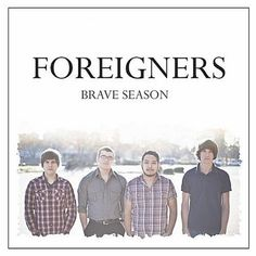 Foreigners by Brian Morrissette | There seems to be a ton of new indie rock bands popping up lately. This can be good or bad. One of these bands is Brave Season who if they hadn't emailed me I probably never would had heard of. That would have been a shame. The music that they play resembles From Indian Lakes After Edmund and Abando...