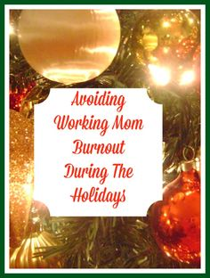 Avoiding Working Mom Burnout During The Holidays