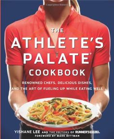 The Athlete's Palate Cookbook: Renowned Chefs, Delicious Dishes, and the Art of Fueling Up While Eating Well by Yishane Lee