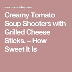 Creamy Tomato Soup Shooters with Grilled Cheese Sticks. – How Sweet It Is