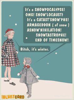 Bitch, it's winter.  bluntcard.com