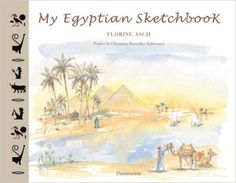 My Egyptian Sketchbook: Florine Asch, Christia Desroches Noblecourt: 9782080201225: Amazon.com: Books