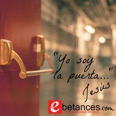 """""""Yo soy la puerta; si alguno entra por Mí, será salvo; y entrará y saldrá y hallará pasto.""""  Juan 10:9  http://ebetances.com/"""