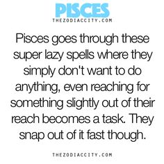 I swear, everything I've read about Pisces is me. I feel like I'm a crossbreed of a lot of the zodiac signs. Idek