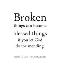 <3 Broken things can become blessed things if you let God do the mending. #spiritualquotes #inspirationalquotes #quotes #wordsofwisdom #blessings