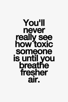 You'll never see how toxic a person is until you breathe fresher air